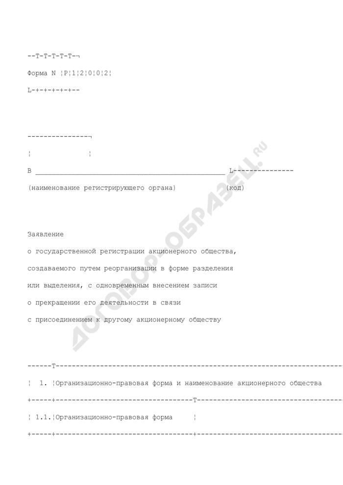 Заявление о государственной регистрации акционерного общества, создаваемого путем реорганизации в форме разделения или выделения, с одновременным внесением записи о прекращении его деятельности в связи с присоединением к другому акционерному обществу. Форма N Р12002. Страница 1